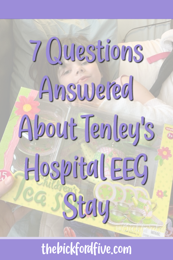 7 Questions Answered About Tenley's Hospital EEG Stay