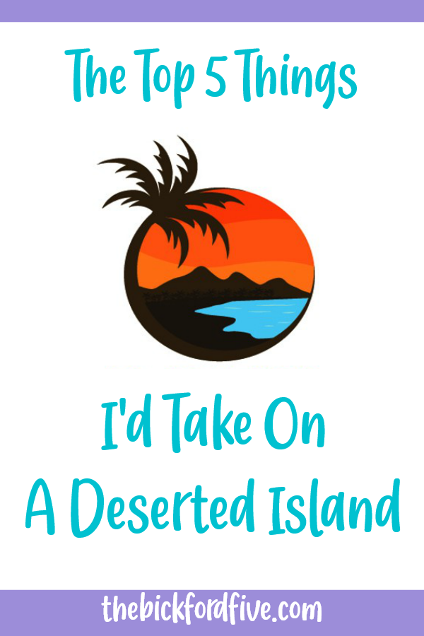 The Top 5 Things I'd Take on a Deserted Island