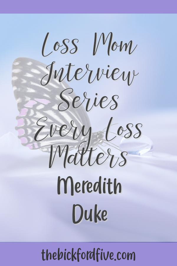 Loss Mom Interview Series: Meredith Duke