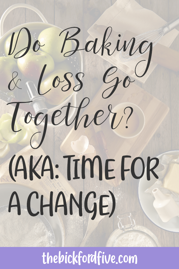 Do Baking & Loss Go Together? (aka: Time for a Change)