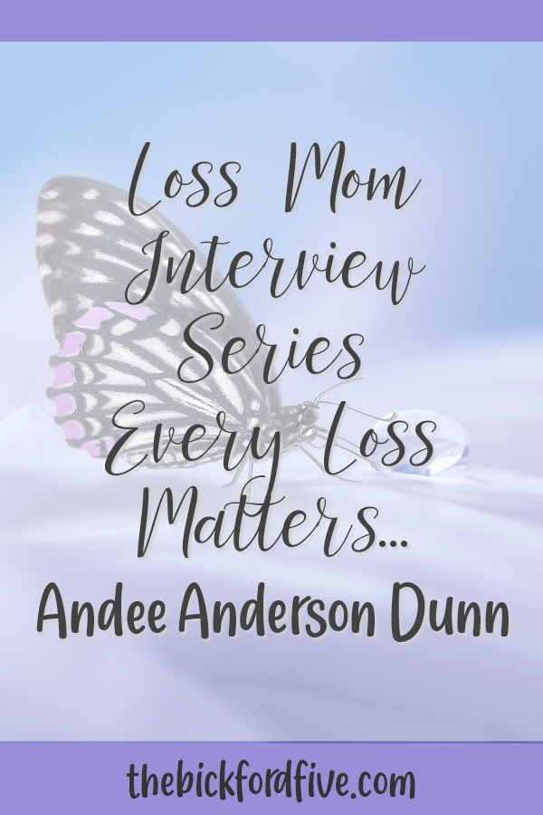 Loss Mom Interview Series: Andee Anderson Dunn | The Bickford Five